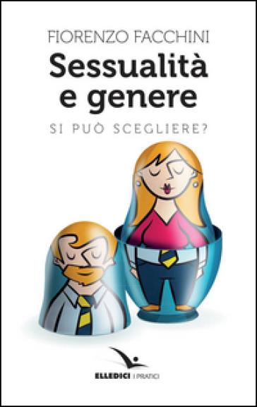 Sessualità e genere. Si può scegliere? - Fiorenzo Facchini | Ericsfund.org