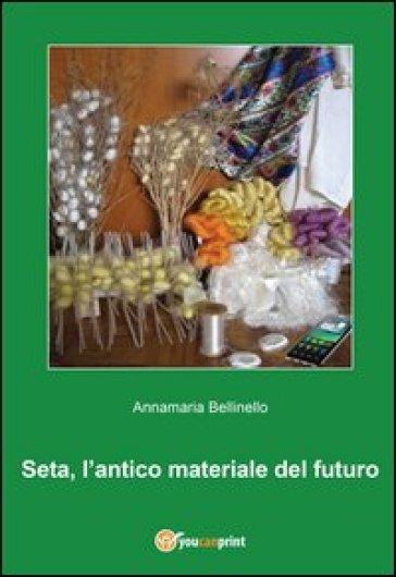 Seta, l'antico materiale del futuro - Annamaria Bellinello | Rochesterscifianimecon.com