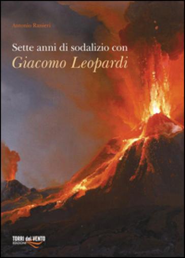 Sette anni di sodalizio con Giacomo Leopardi - Antonio Ranieri |