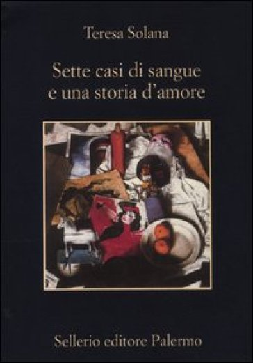 Sette casi di sangue e una storia d'amore - Teresa Solana |