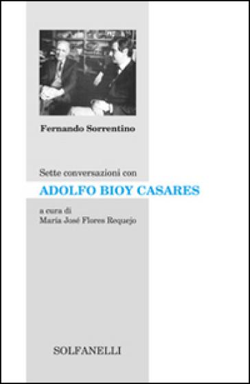 Sette conversazioni con Adolfo Bioy Casares - Fernando Sorrentino  