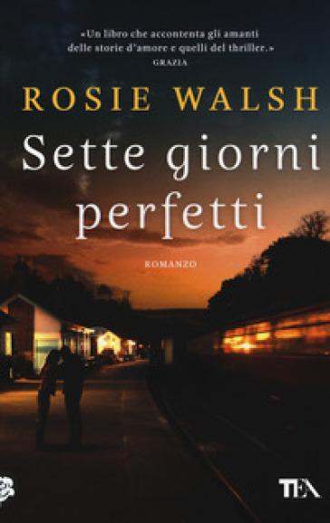 Sette giorni perfetti - Rosie Walsh  