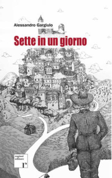 Sette in un giorno - Alessandro Gargiulo |