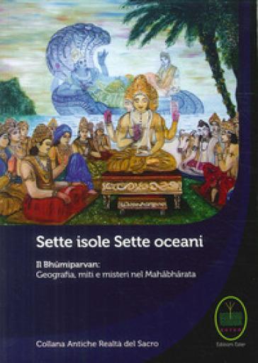Sette isole, sette oceani. Il Bhumiparvan: geografia, miti e misteri nel Mahabharata - P. Chierichetti | Kritjur.org