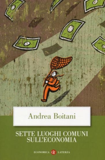 Sette luoghi comuni sull'economia - Andrea Boitani | Jonathanterrington.com