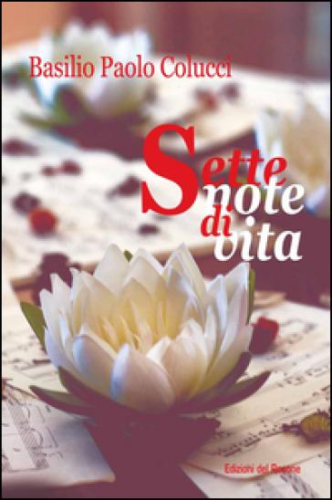 Sette note di vita - Basilio P. Colucci |