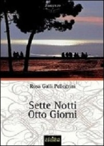 Sette notti otto giorni - Rosa Galli Pellegrini | Kritjur.org