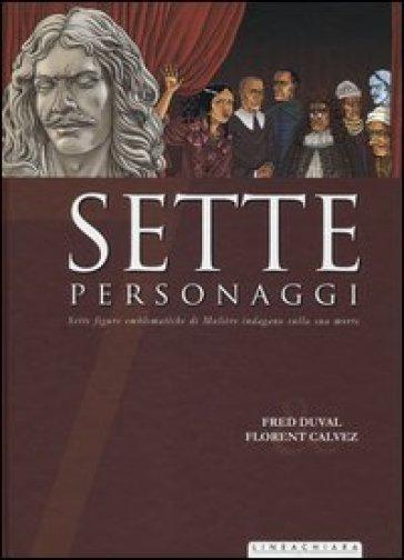 Sette personaggi. Sette figure emblematiche di Molière indagano sulla sua morte - Fred Duval |