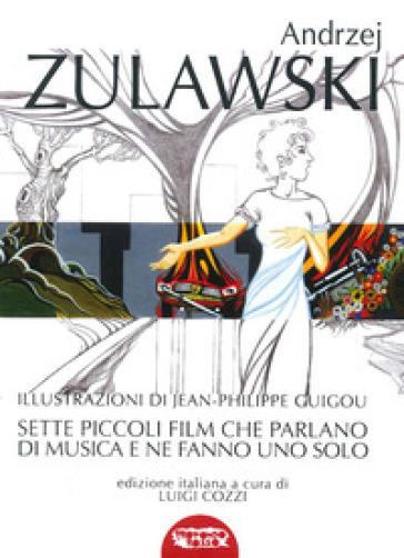Sette piccoli film che parlano di musica e ne fanno uno solo - Andrzej Zulawski  
