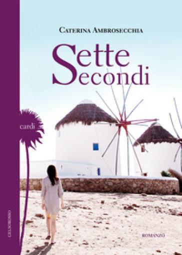 Sette secondi - Caterina Ambrosecchia |