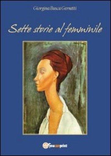 Sette storie al femminile - Giorgina Busca Gernetti  