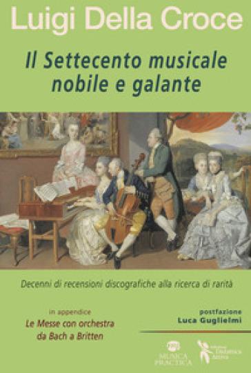 Il Settecento musicale nobile e galante - Luigi Della Croce |