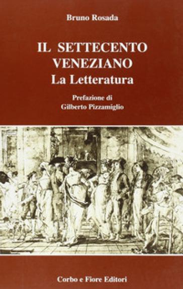 Il Settecento veneziano. La letteratura - Bruno Rosada  