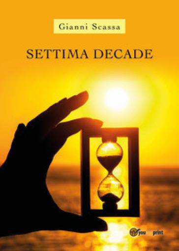 Settima decade - Gianni Scassa  