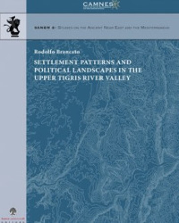 Settlement patterns and political landscapes in the upper tigris river valley. Testo a fronte italiano - Rodolfo Brancato |