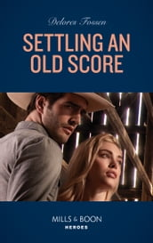 Settling An Old Score (Mills & Boon Heroes) (Longview Ridge Ranch, Book 3)
