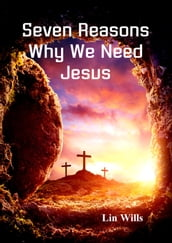 Seven Reasons Why We Need Jesus