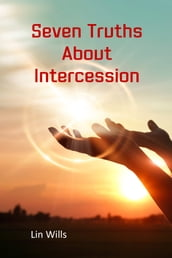 Seven Truths About Intercession