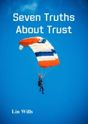 Seven Truths About Trust