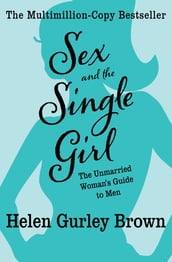 Sex and the Single Girl: The Unmarried Woman s Guide to Men