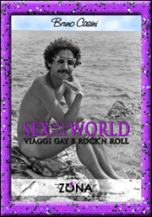 Sex and the world. Viaggi gay e rock n roll