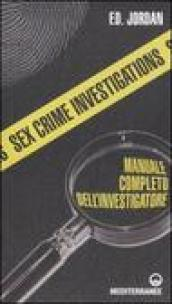 Sex crime investigations. Manuale completo dell