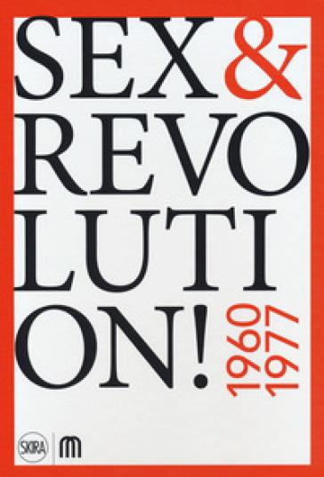 Sex & revolution! Immaginario, utopia, liberazione 1960-1977. Ediz. a colori - P. G. Carizzoni |