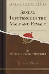 Sexual Impotence in the Male and Female (Classic Reprint)
