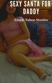 Sexy Santa for Daddy Erotic Taboo Stories