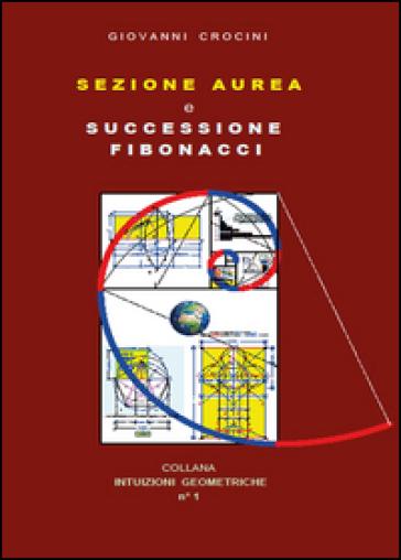 Sezione aurea e successione di Fibonacci - Giovanni Crocini |
