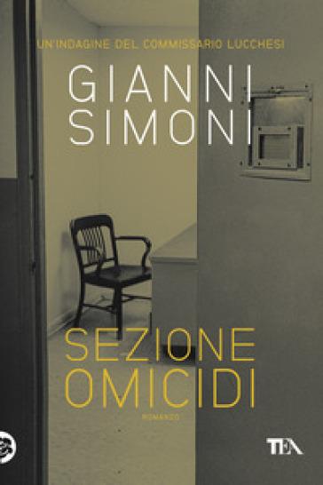 Sezione omicidi. Un'indagine del commissario Lucchesi - Gianni Simoni | Jonathanterrington.com