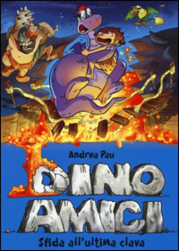 Sfida all'ultima clava. Dinoamici. 5. - Andrea Pau | Jonathanterrington.com