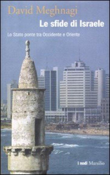 Sfide di Israele. Lo Stato ponte tra Occidente e Oriente (Le) - David Meghnagi  
