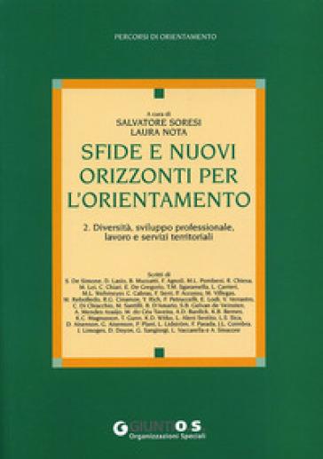 Sfide e nuovi orizzonti per l'orientamento. 2: Diversità, sviluppo professionale, lavoro e servizi territoriali - S. Soresi |