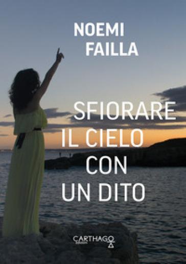 Sfiorare il cielo con un dito - Noemi Failla |