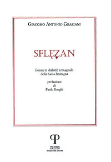 Sflezan. Poesie in dialetto romagnolo della bassa Romagna - Giacomo Antonio Graziani |