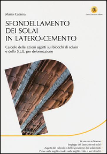 Sfondellamento dei solai in latero-cemento. Calcolo delle azioni agenti sui blocchi di solaio e dello S.L.E. per deformazione - Mario Catania pdf epub