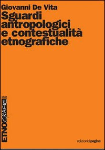 Sguardi antropologici e contestualità etnografiche - Giovanni De Vita |