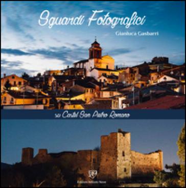 Sguardi fotografici sul Castel San Pietro Romano. L'antica Acropoli di Praeneste - Gianluca Gasbarri  