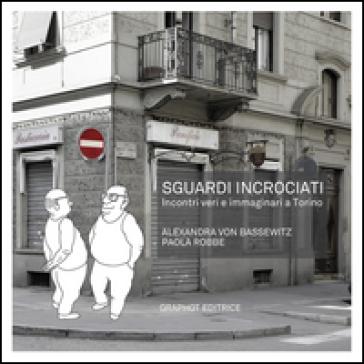 Sguardi incrociati. Incontri veri e immaginari a Torino - Alexandra von Bassewitz | Jonathanterrington.com