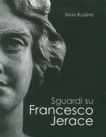 Sguardi su Francesco Jerace - Silvio Russino  