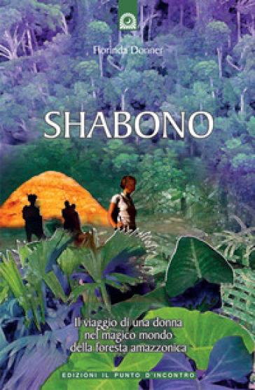 Shabono. Viaggio nel mondo magico e remoto della foresta amazzonica - Florinda Donner Grau |