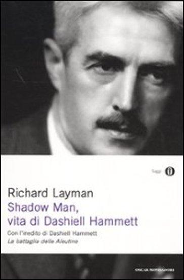 Shadow man, vita di Dashiell Hammett. Con un inedito di Dashiell Hammett - Richard Layman |