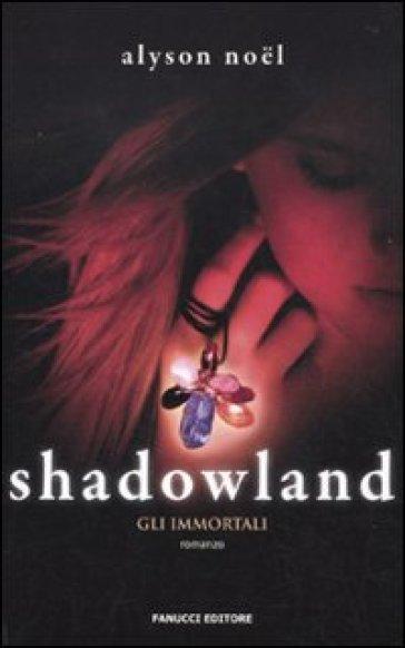 Shadowland. Gli immortali - Alyson Noel  