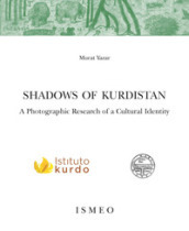 Shadows of Kurdistan. A photographic research of a cultural identity. Ediz. illustrata