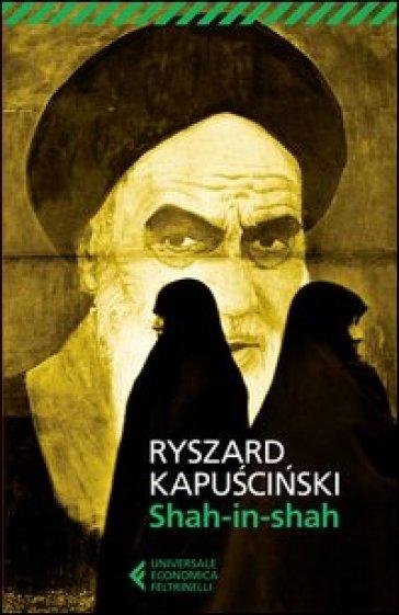Shah-in-Shah - Ryszard Kapuscinski | Ericsfund.org