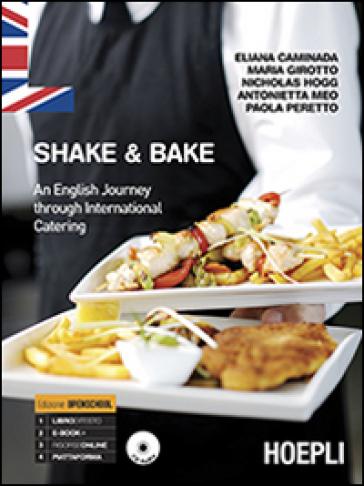 Shake & bake. An english journey through international catering. Con e-book. Con espansione online. Per gli Ist. professionali
