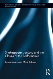 Shakespeare, Jonson, and the Claims of the Performative