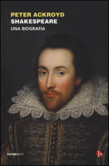 Shakespeare. Una biografia - Peter Ackroyd  