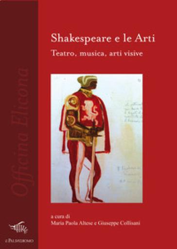 Shakespeare e le arti. Teatro, musica, arti visive - M. P. Altese  